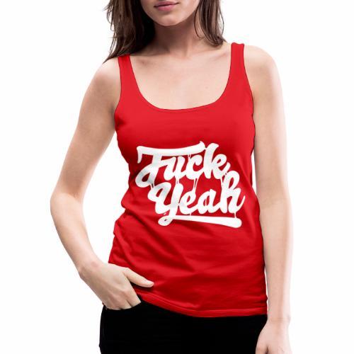 Fuck Yeah - Frauen Premium Tank Top
