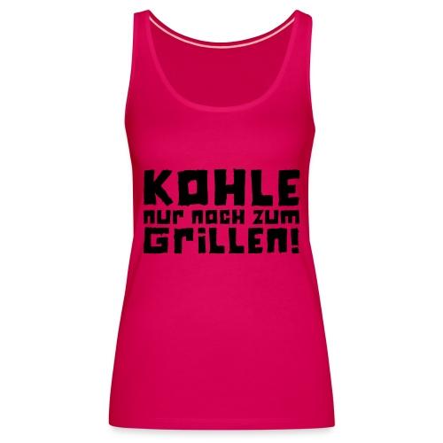 Kohle nur noch zum Grillen - Logo - Frauen Premium Tank Top