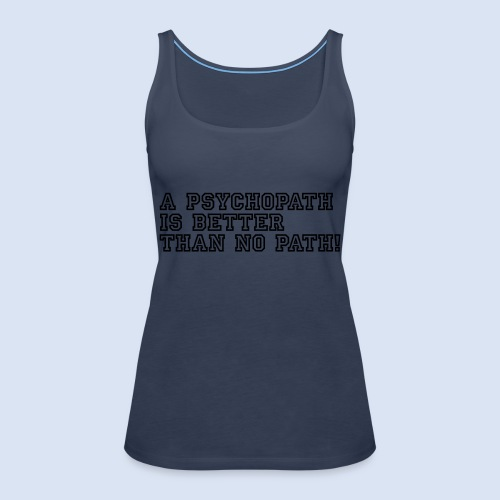 Psychopath is better than - Frauen Premium Tank Top