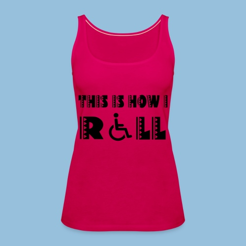 This is how i roll 005 - Vrouwen Premium tank top