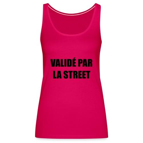 Validé par la street - Débardeur Premium Femme