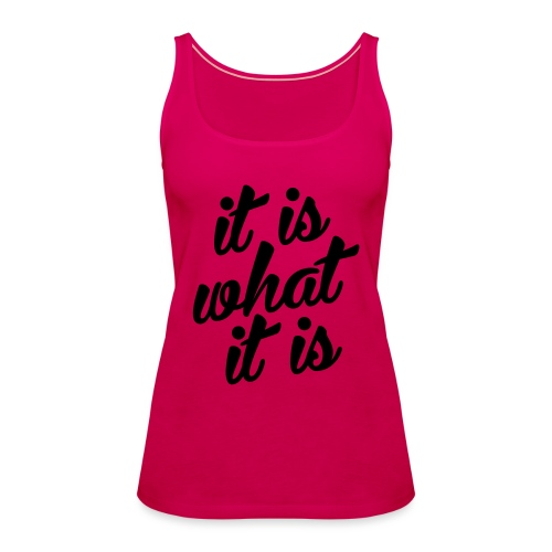 It is what it is - Vrouwen Premium tank top