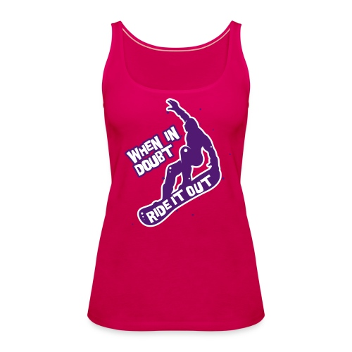 When in doubt ride it out - Snowboarder - Frauen Premium Tank Top