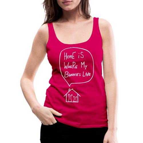 home is where my bunnies live hasen kaninchen - Frauen Premium Tank Top