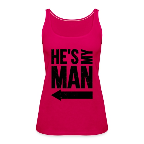 He s my man black LEFT - Débardeur Premium Femme