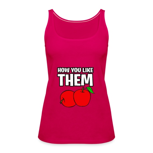How You Like Them Apples - Women's Premium Tank Top