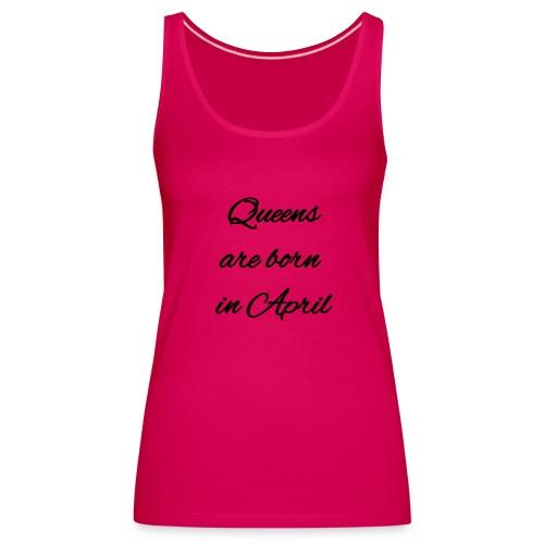 Queens are born in April 2 - Canotta premium da donna
