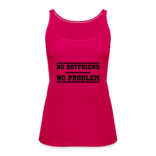 No Boyfriend No Problem - Frauen Premium Tank Top