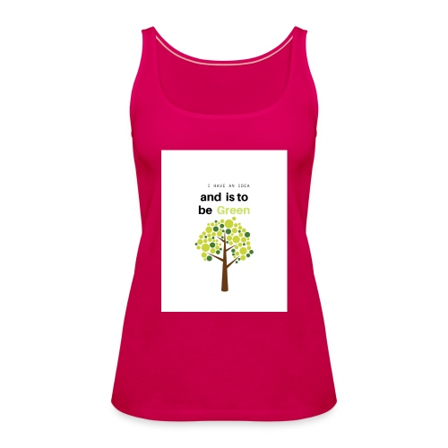I have an idea and is to be green - Camiseta de tirantes premium mujer