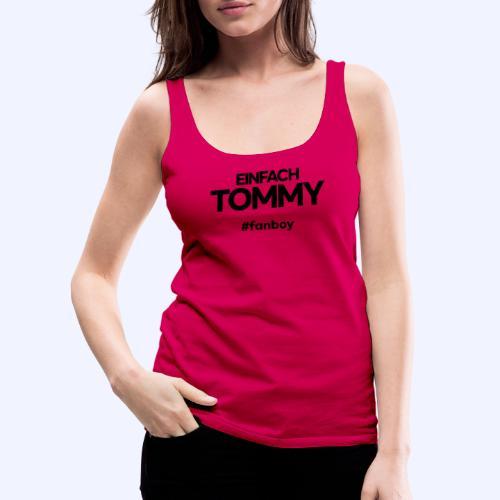 Einfach Tommy / #fanboy / Black Font - Frauen Premium Tank Top