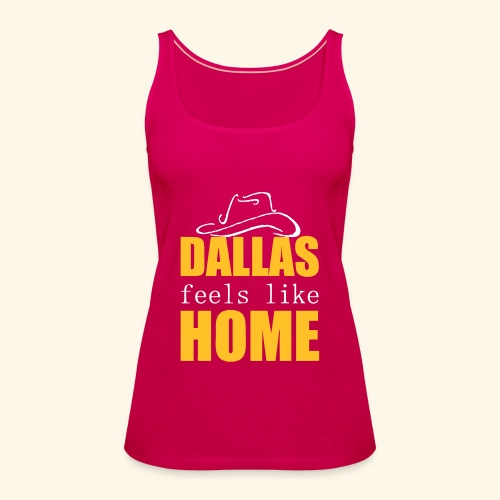 Dallas feels like Home - Women's Premium Tank Top