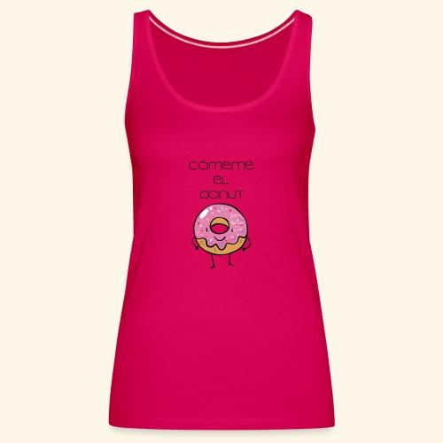 comeme el donut - Camiseta de tirantes premium mujer