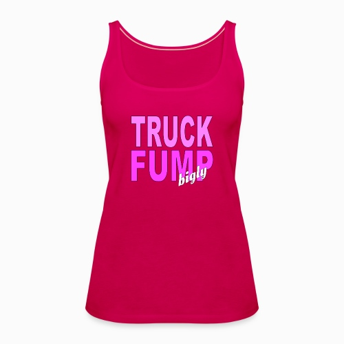 Truck Fump- bigly! - Frauen Premium Tank Top