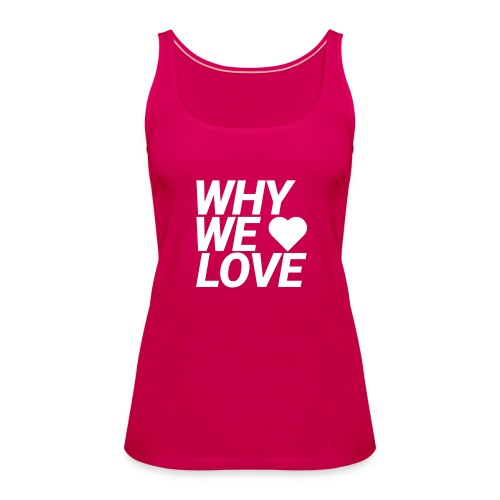 WHY WE LOVE logo web - Camiseta de tirantes premium mujer