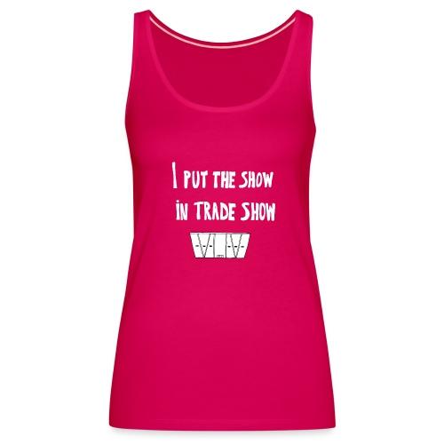 I put the show in trade show - Débardeur Premium Femme