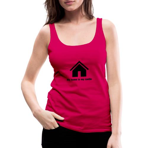 My home is my castle - Frauen Premium Tank Top