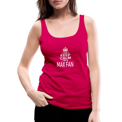 I Can't Keep Calm. I'm A MAX Fan - Vrouwen Premium tank top