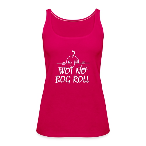 WOT NO BOG ROLL - Women's Premium Tank Top