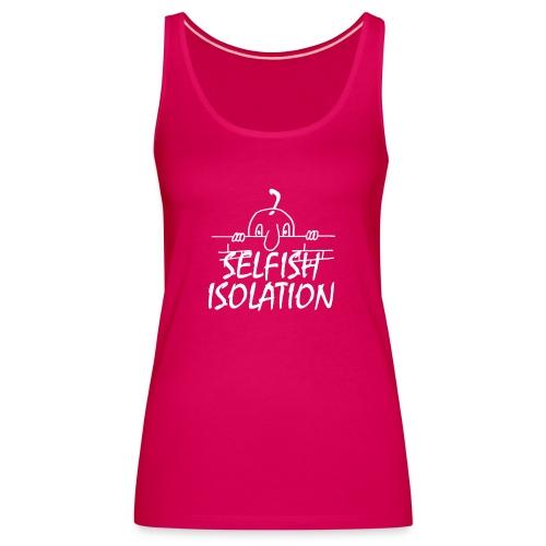 SELFISH ISOLATION - Women's Premium Tank Top