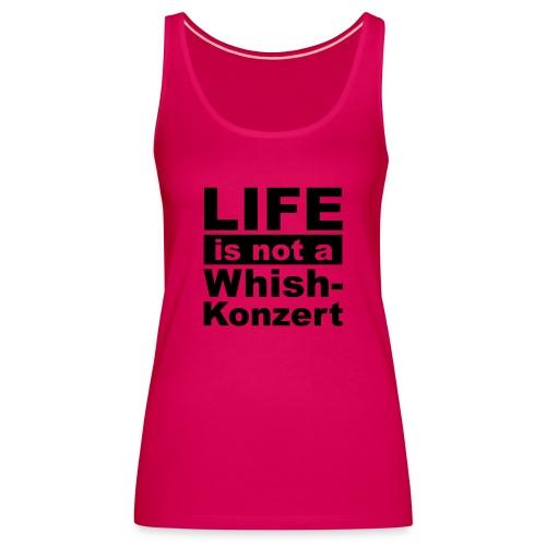 Live is not a whishkonzert - Frauen Premium Tank Top