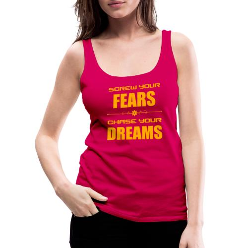 Screw your Fears - Chase your Dreams - Frauen Premium Tank Top