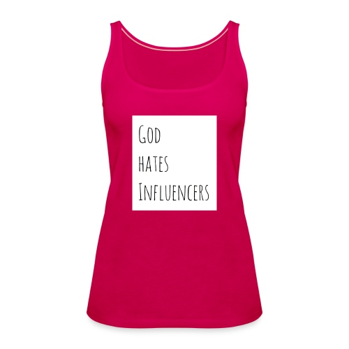 God Hates Influencers - Frauen Premium Tank Top
