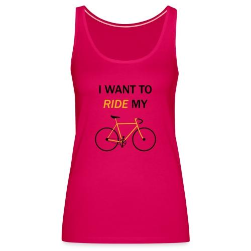 I want to ride my bike - Canotta premium da donna