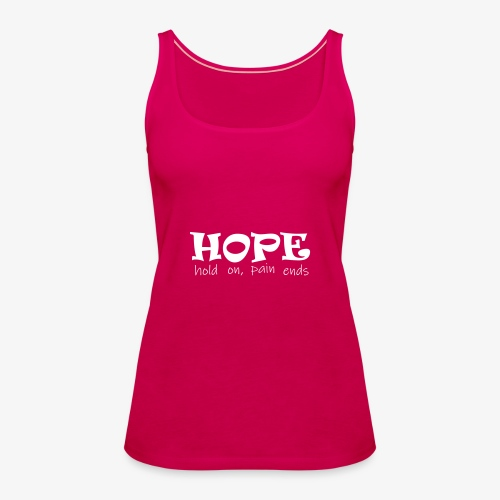 HOPE hold on, pain ends - Frauen Premium Tank Top