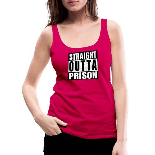 Straight outta Prison Frisch aus d. Gefängnis - Frauen Premium Tank Top
