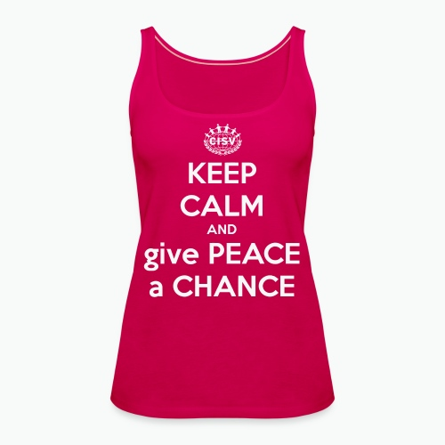 keep-calm-and-give-peace-a-chance - Frauen Premium Tank Top