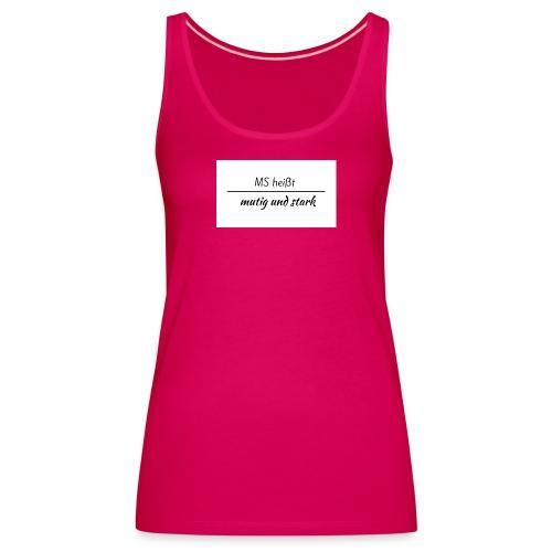 MS heißt mutig und stark Schriftzug - Frauen Premium Tank Top