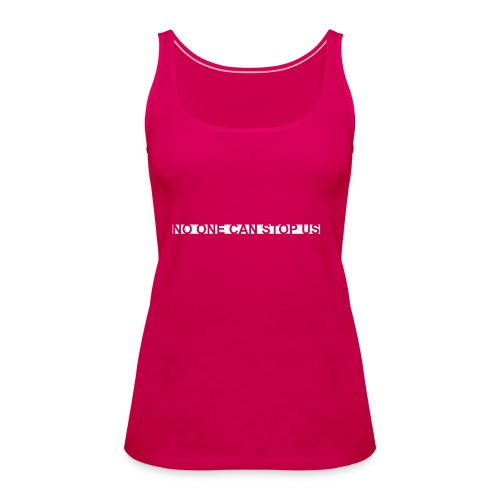 Modernes Tshirt NO ONE CAN STOP US - Frauen Premium Tank Top