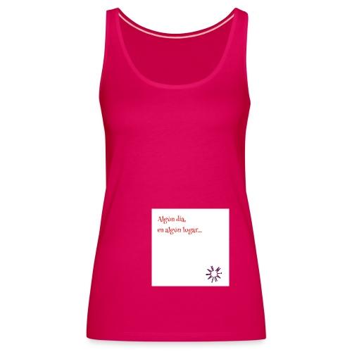 Algún día en algún lugar - Camiseta de tirantes premium mujer