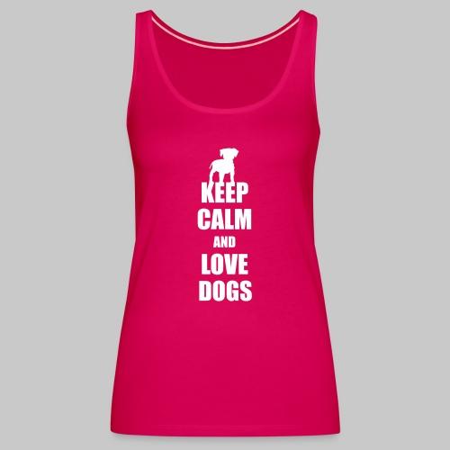 Keep calm love dogs - Frauen Premium Tank Top