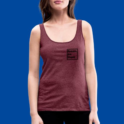REFRESH Humans. Are. Stupid. COLLECTION - Frauen Premium Tank Top