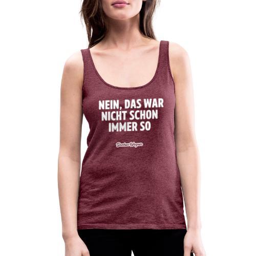 Nein, das war nicht schon immer so - Frauen Premium Tank Top