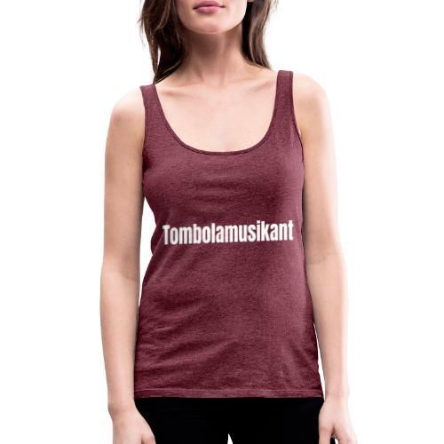 Tombolamusikant - Frauen Premium Tank Top
