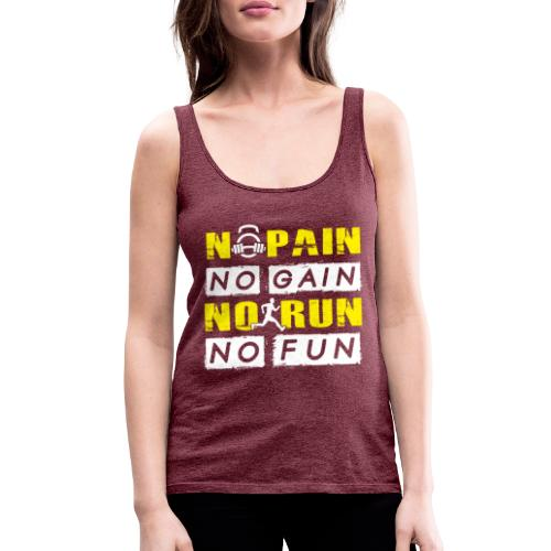 No Pain No Gain No Run No Fun - Women's Premium Tank Top