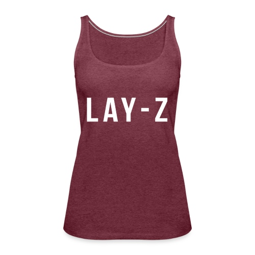LAY Z - Frauen Premium Tank Top