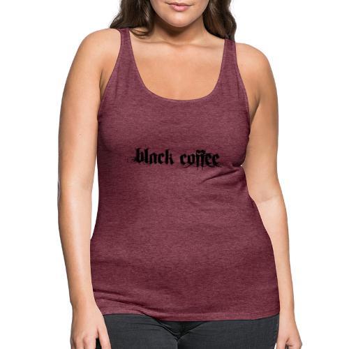 Black Coffee - Camiseta de tirantes premium mujer