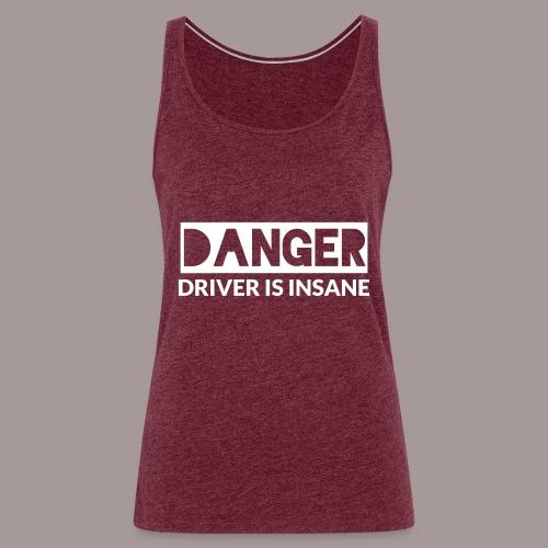DANGER driver is insane - Frauen Premium Tank Top