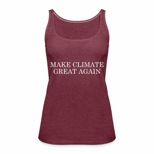 MAKE CLIMATE GREAT AGAIN - Frauen Premium Tank Top