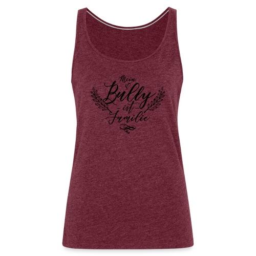 Mein Bully ist Familie - Bulldoggen Liebe - Frauen Premium Tank Top