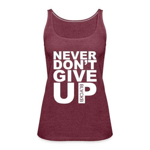 Never give up fail - Vrouwen Premium tank top