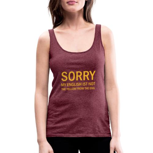 Sorry my english is not the yellow from the egg - Frauen Premium Tank Top