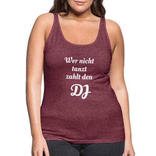 Wer nicht tanzt zahlt den DJ - Frauen Premium Tank Top
