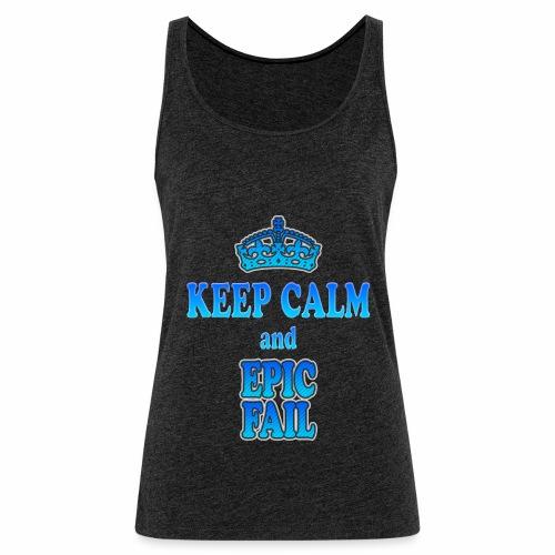 Keep Calm and... epic fail - Canotta premium da donna