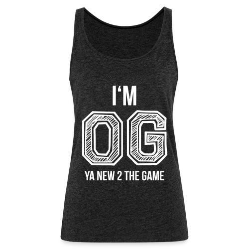 I'm OG Ya New To The Game - Frauen Premium Tank Top