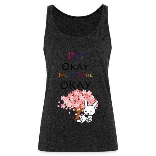 Its okay not to be okay. - Women's Premium Tank Top