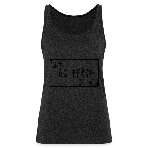 JustAsFreshAsYou - Frauen Premium Tank Top